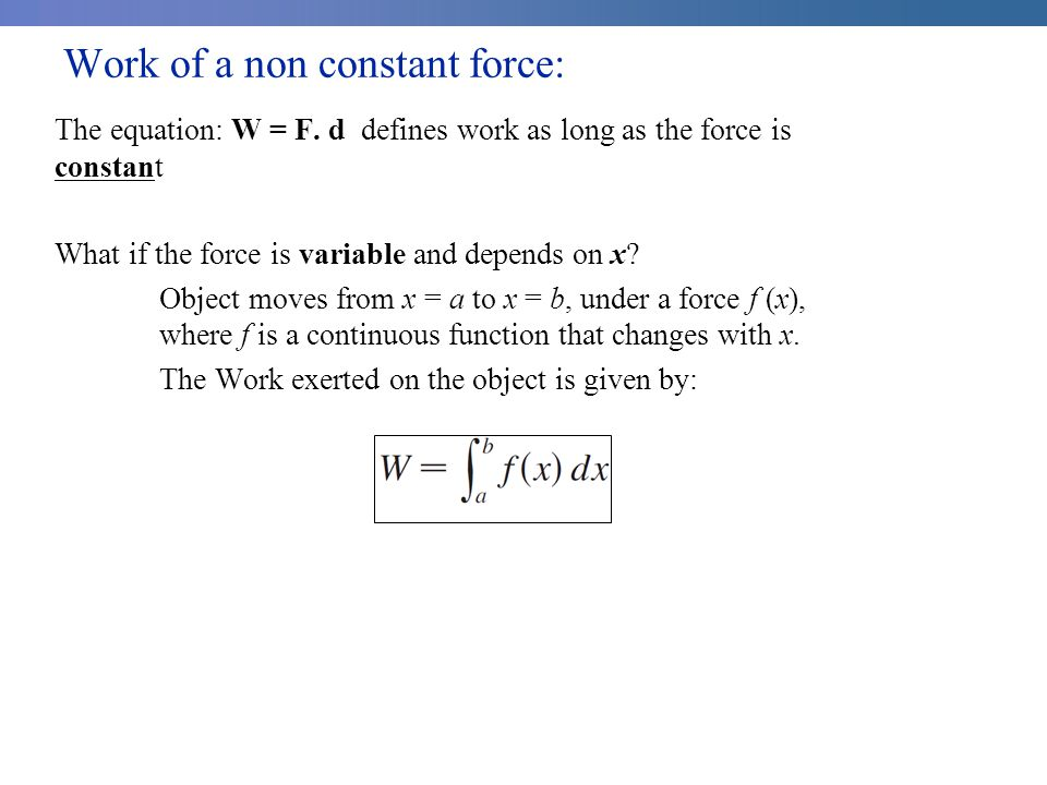 Work of a non constant force: The equation: W = F.