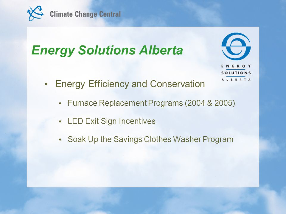 Energy Efficiency and Conservation Furnace Replacement Programs (2004 & 2005) LED Exit Sign Incentives Soak Up the Savings Clothes Washer Program Energy Solutions Alberta