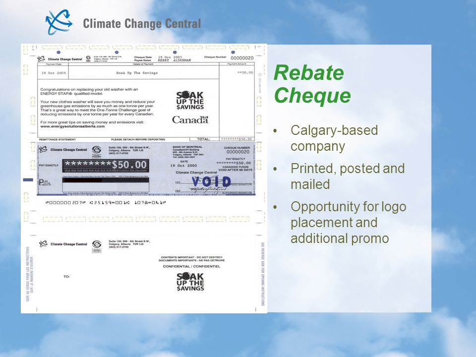 Rebate Cheque Calgary-based company Printed, posted and mailed Opportunity for logo placement and additional promo