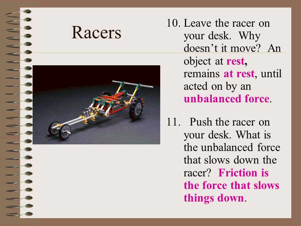 Racers 10.Leave the racer on your desk. Why doesn't it move.