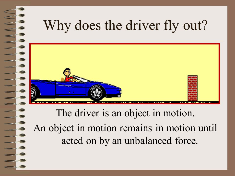 Why does the driver fly out. The driver is an object in motion.
