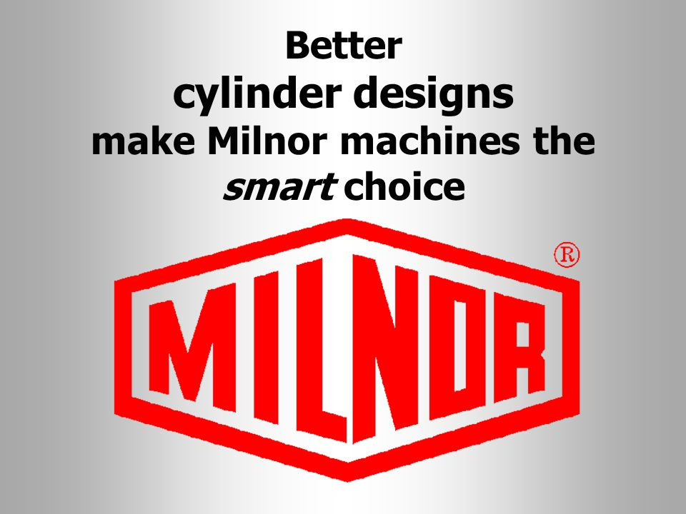 Better cylinder designs make Milnor machines the smart choice