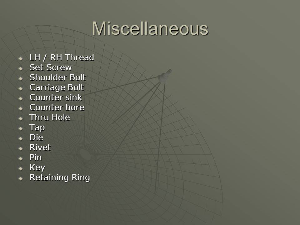 Miscellaneous  LH / RH Thread  Set Screw  Shoulder Bolt  Carriage Bolt  Counter sink  Counter bore  Thru Hole  Tap  Die  Rivet  Pin  Key  Retaining Ring