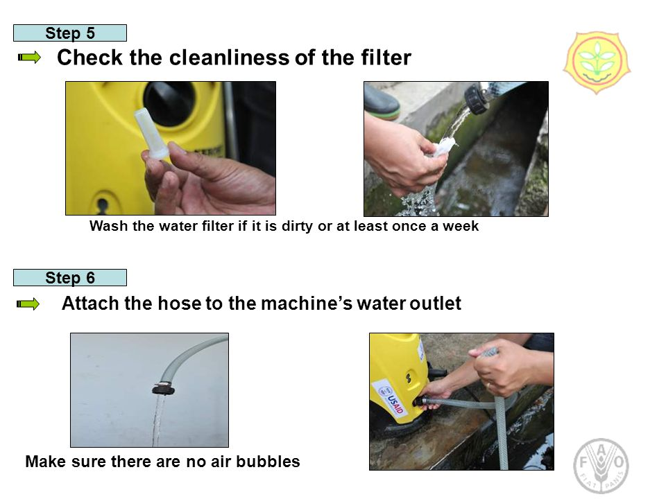 Step 5 Check the cleanliness of the filter Step 6 Attach the hose to the machine's water outlet Wash the water filter if it is dirty or at least once a week Make sure there are no air bubbles