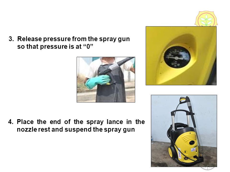 17 3.Release pressure from the spray gun so that pressure is at 0 4.Place the end of the spray lance in the nozzle rest and suspend the spray gun