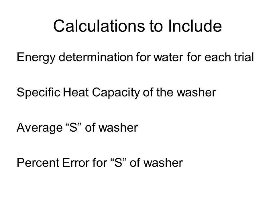 """Calculations to Include Energy determination for water for each trial Specific Heat Capacity of the washer Average """"S"""" of washer Percent Error for """"S"""""""