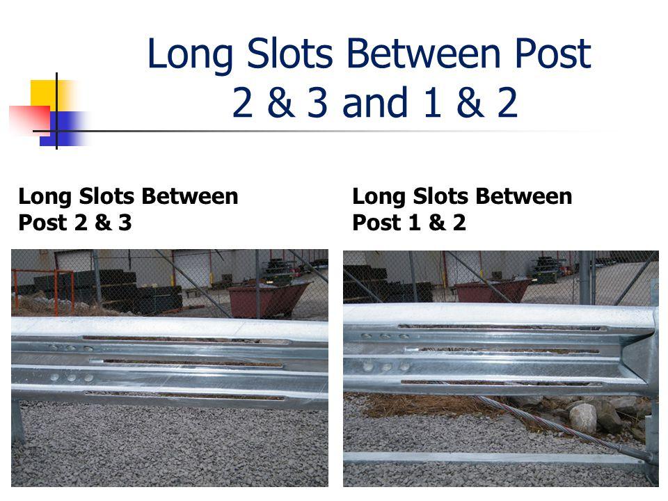Long Slots Between Post 2 & 3 and 1 & 2 Long Slots Between Post 2 & 3 Long Slots Between Post 1 & 2