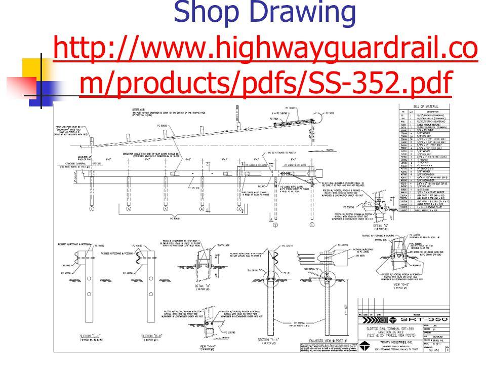 Shop Drawing http://www.highwayguardrail.co m/products/pdfs/SS-352.pdf http://www.highwayguardrail.co m/products/pdfs/SS-352.pdf