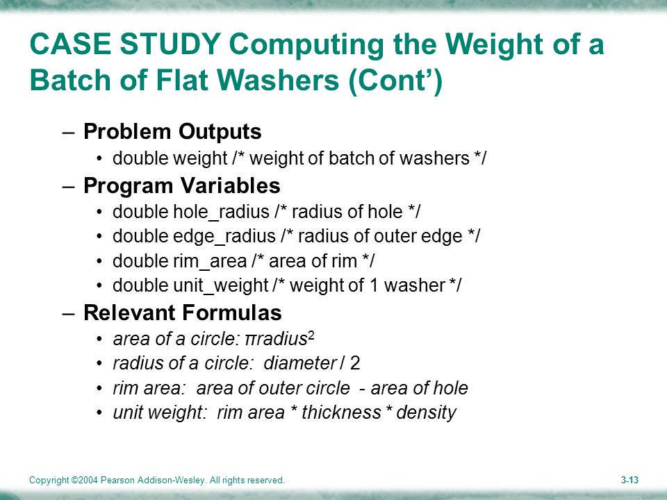 Copyright ©2004 Pearson Addison-Wesley. All rights reserved.3-13 CASE STUDY Computing the Weight of a Batch of Flat Washers (Cont') –Problem Outputs d