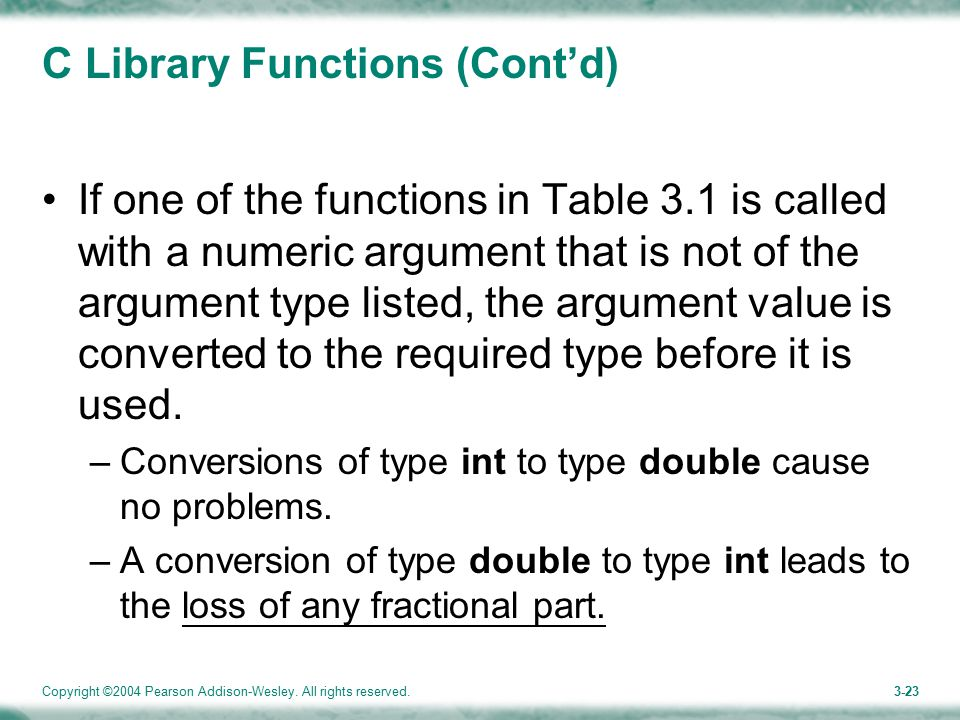 Copyright ©2004 Pearson Addison-Wesley. All rights reserved.3-23 C Library Functions (Cont'd) If one of the functions in Table 3.1 is called with a nu
