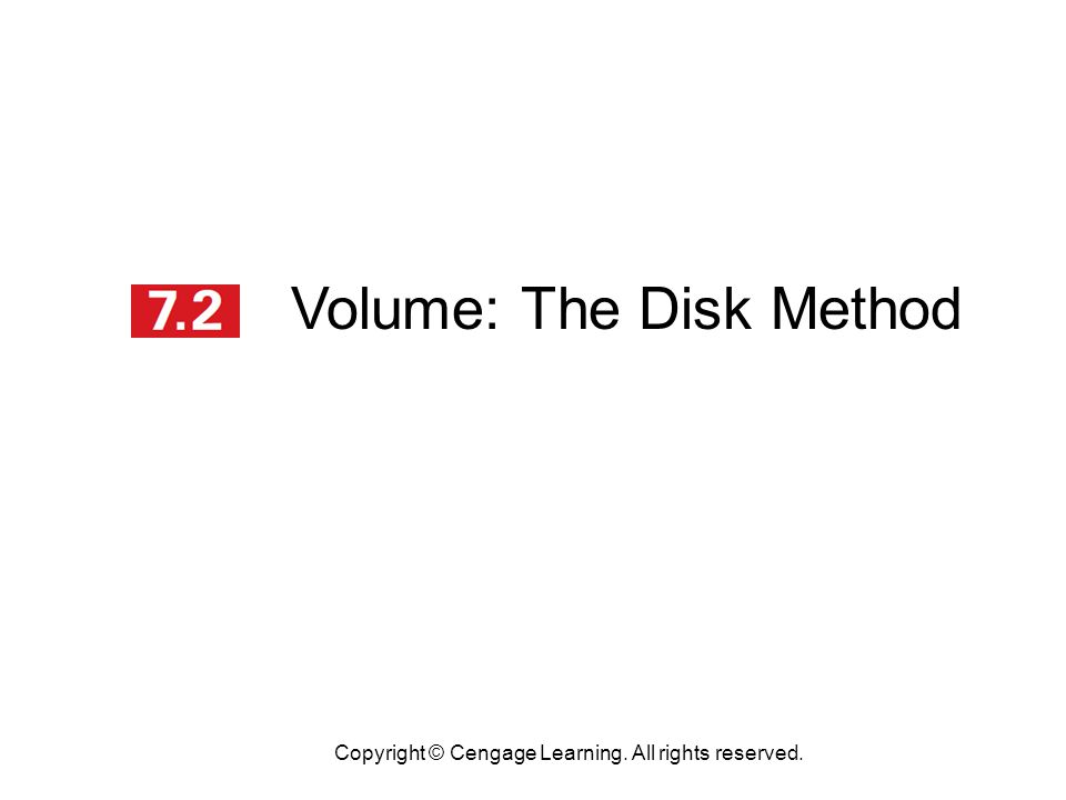 Volume: The Disk Method Copyright © Cengage Learning. All rights reserved.
