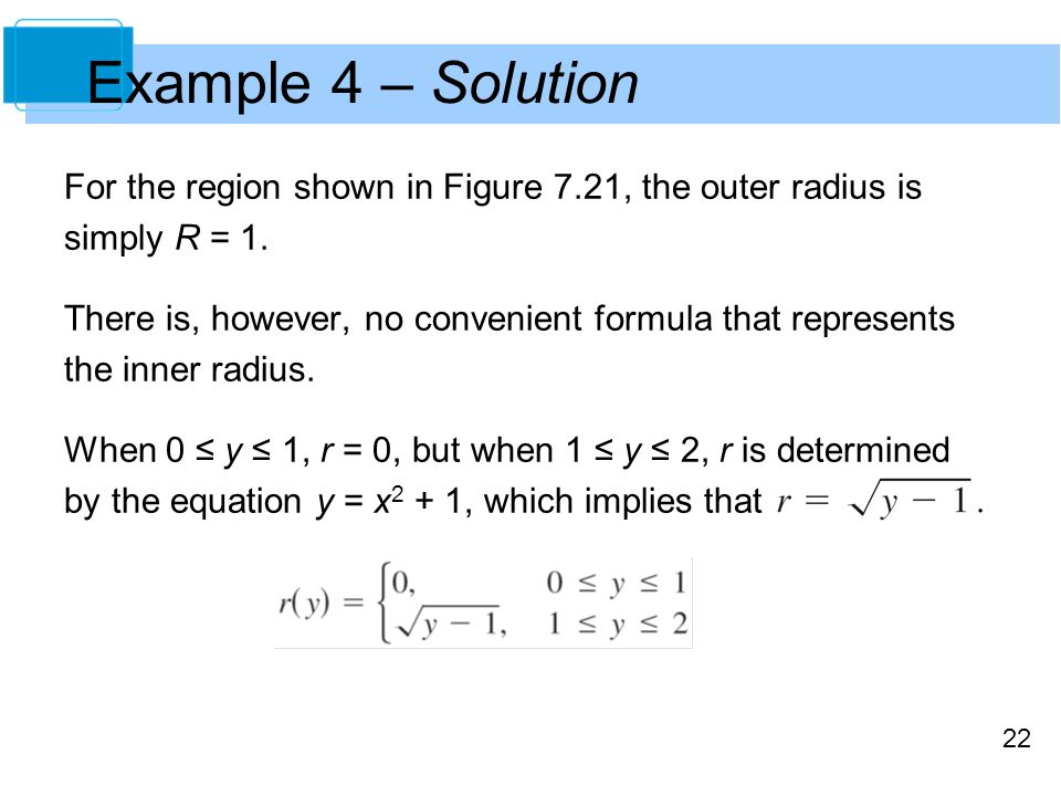 22 Example 4 – Solution For the region shown in Figure 7.21, the outer radius is simply R = 1.