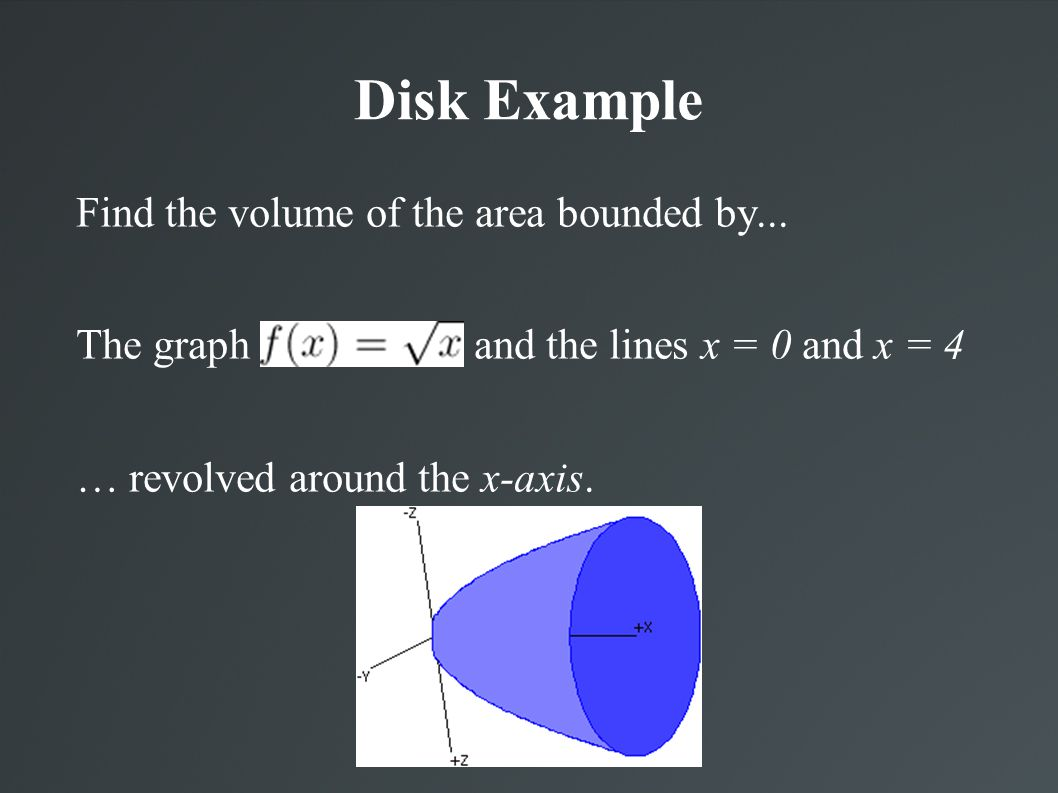 Disk Example Find the volume of the area bounded by...