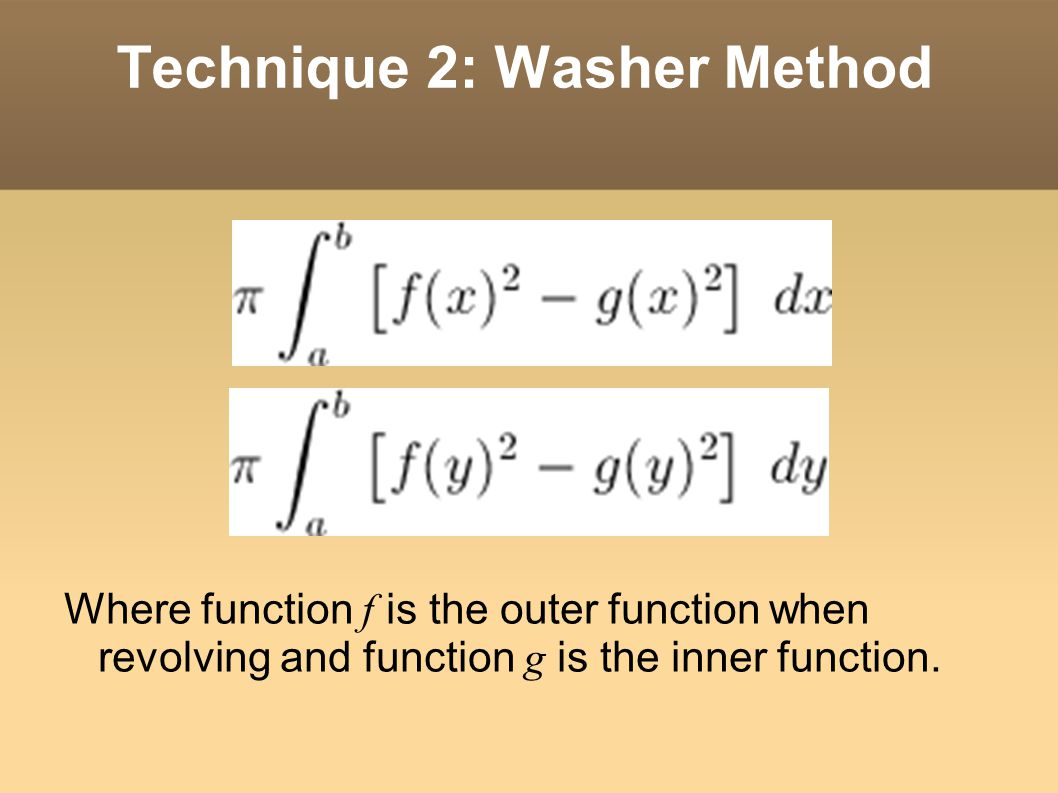 Technique 2: Washer Method Where function f is the outer function when revolving and function g is the inner function.