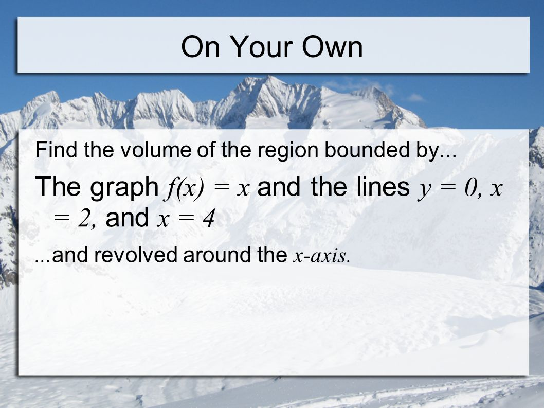 On Your Own Find the volume of the region bounded by...