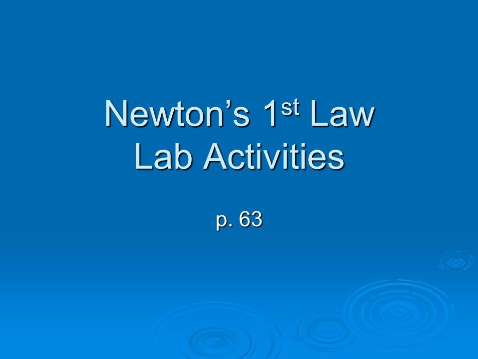 Newton's 1 st Law Lab Activities p. 63