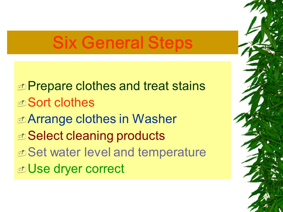 Heavily soiled work or play clothes diapers and soiled sheets should be washed separately from other clothes.