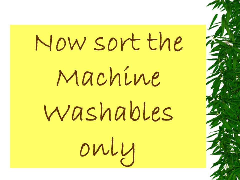 Now sort the Machine Washables only