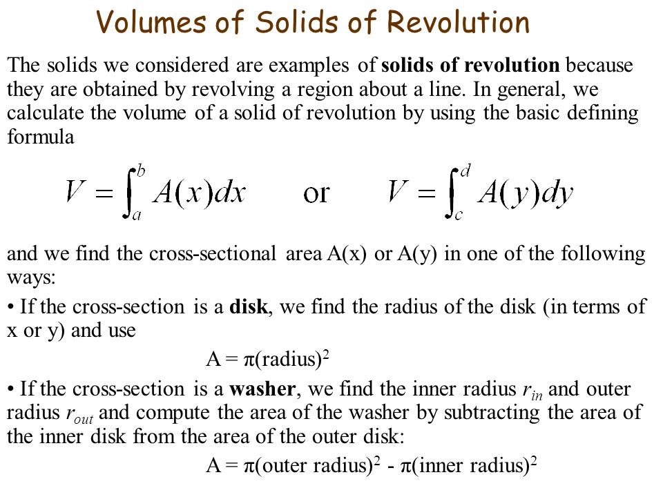 Volumes of Solids of Revolution The solids we considered are examples of solids of revolution because they are obtained by revolving a region about a line.