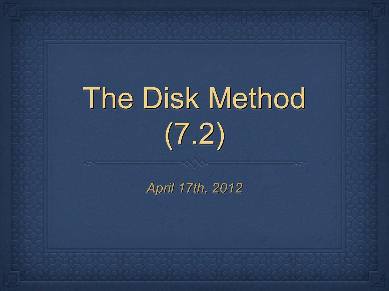 The Disk Method (7.2) April 17th, 2012