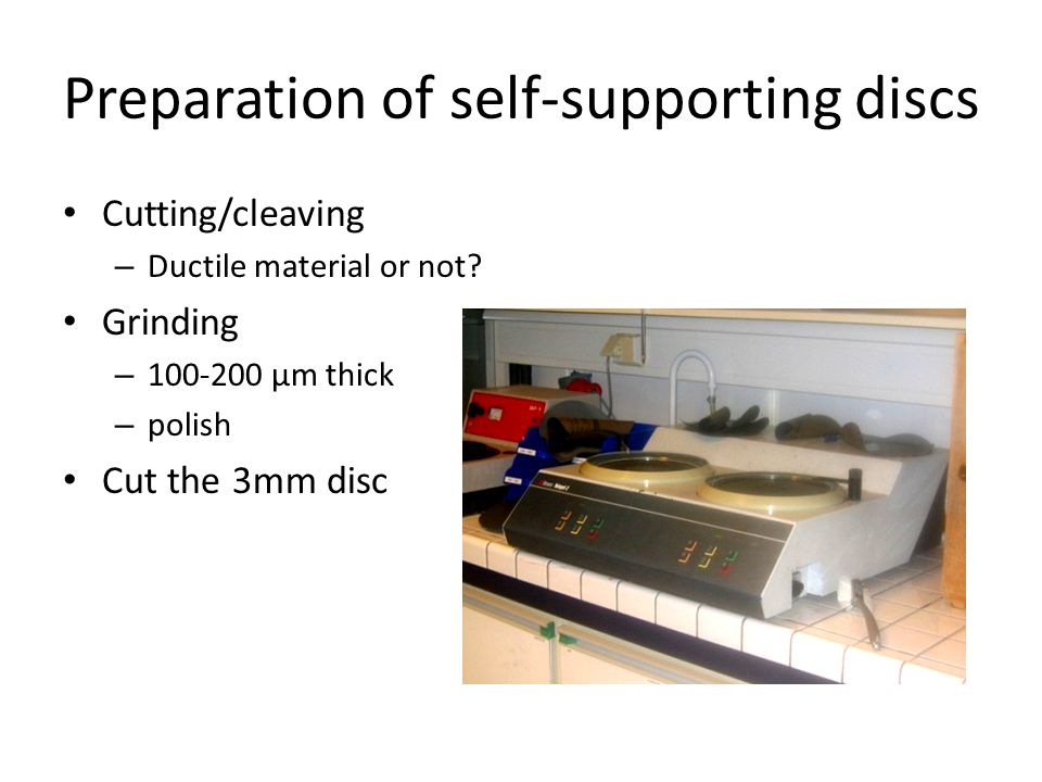 Preparation of self-supporting discs Cutting/cleaving – Ductile material or not.