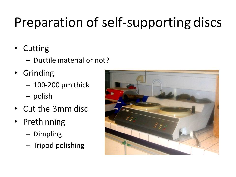 Preparation of self-supporting discs Cutting – Ductile material or not.