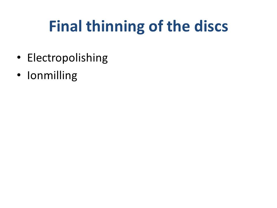 Final thinning of the discs Electropolishing Ionmilling