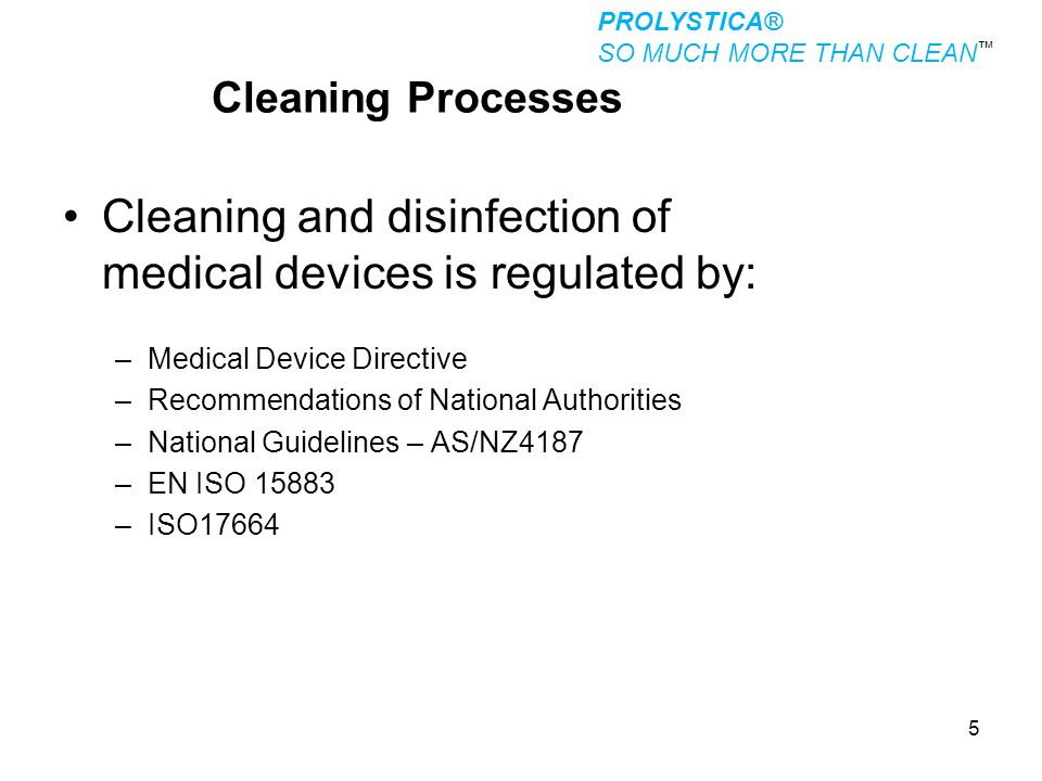 5 Cleaning and disinfection of medical devices is regulated by: –Medical Device Directive –Recommendations of National Authorities –National Guideline