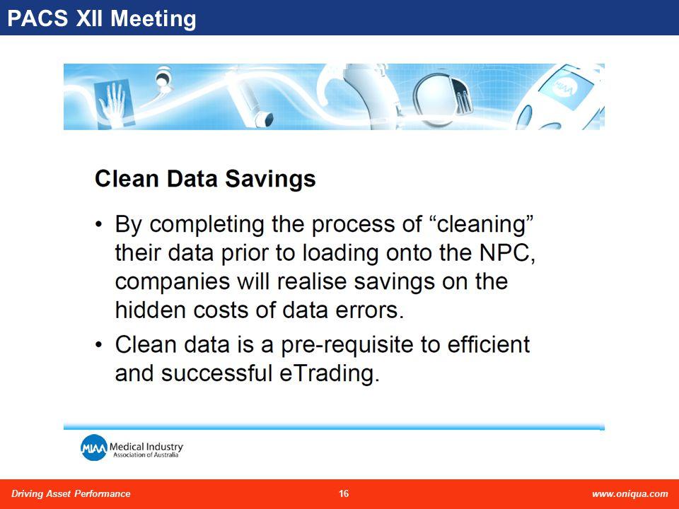 16Driving Asset Performancewww.oniqua.com PACS XII Meeting