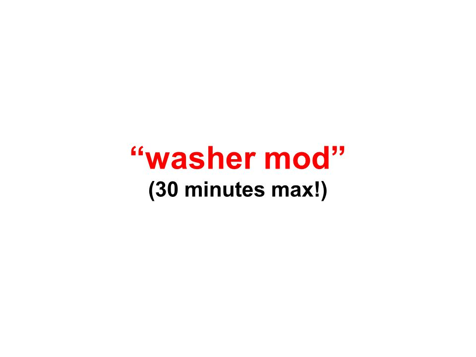 """washer mod"" (30 minutes max!)"