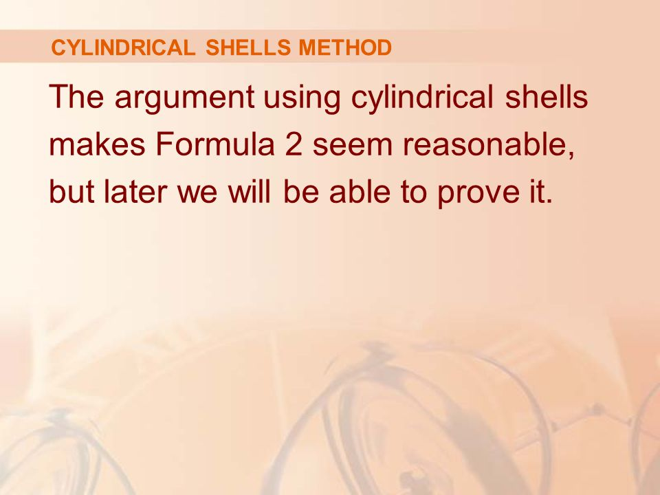 The argument using cylindrical shells makes Formula 2 seem reasonable, but later we will be able to prove it.