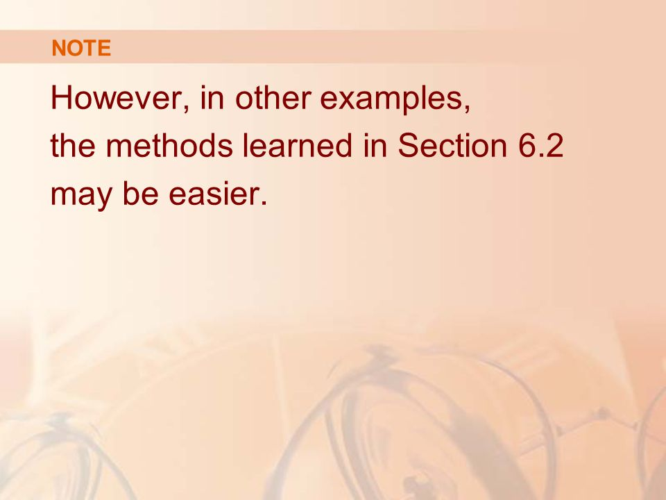 However, in other examples, the methods learned in Section 6.2 may be easier. NOTE