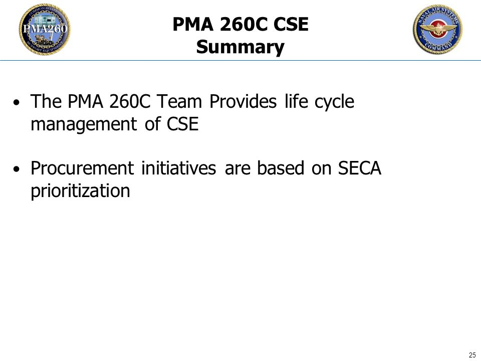 CFC_1106 25 PMA 260C CSE Summary The PMA 260C Team Provides life cycle management of CSE Procurement initiatives are based on SECA prioritization