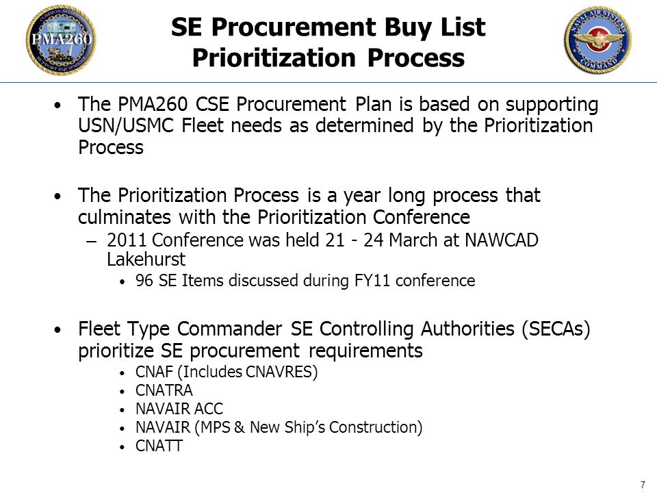 CFC_1106 7 SE Procurement Buy List Prioritization Process The PMA260 CSE Procurement Plan is based on supporting USN/USMC Fleet needs as determined by