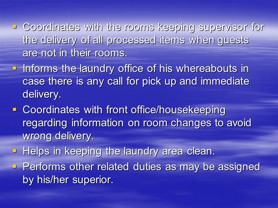  Coordinates with the rooms keeping supervisor for the delivery of all processed items when guests are not in their rooms.