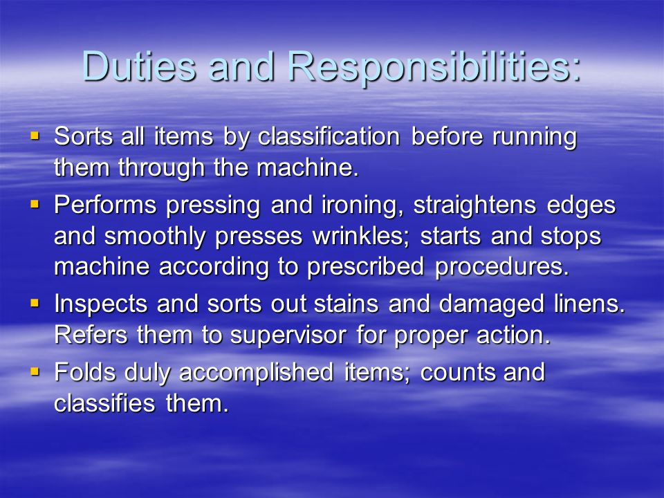 Duties and Responsibilities:  Sorts all items by classification before running them through the machine.