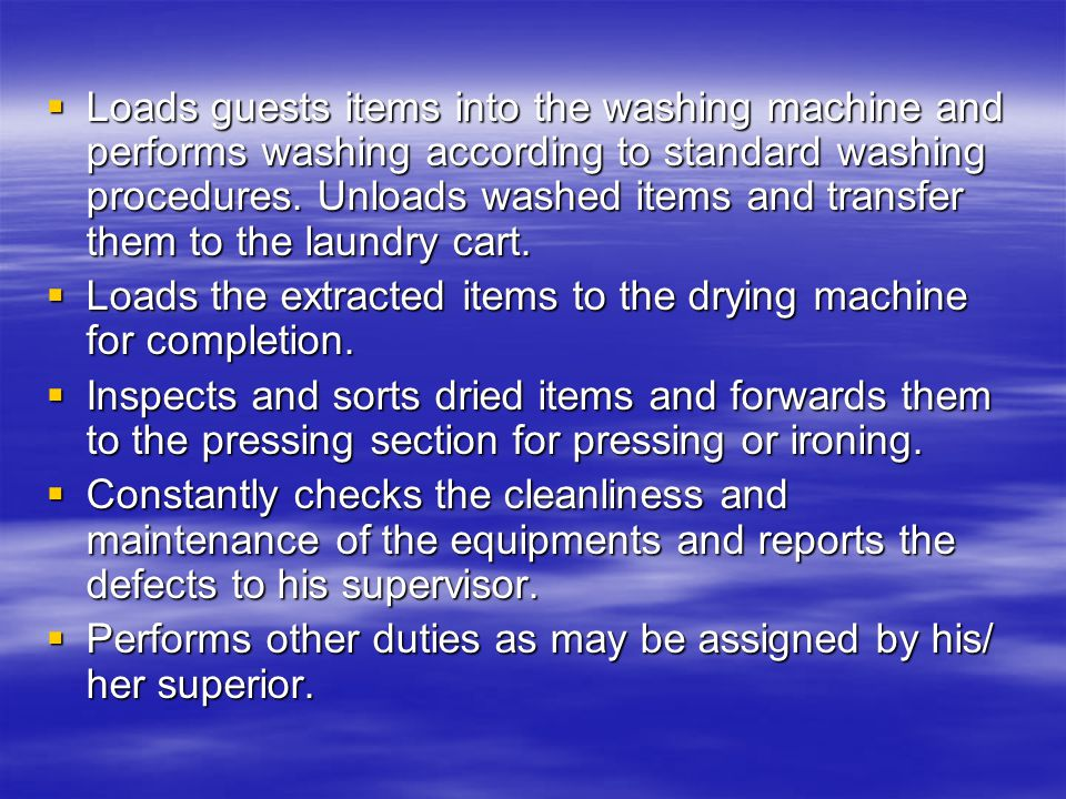  Loads guests items into the washing machine and performs washing according to standard washing procedures.