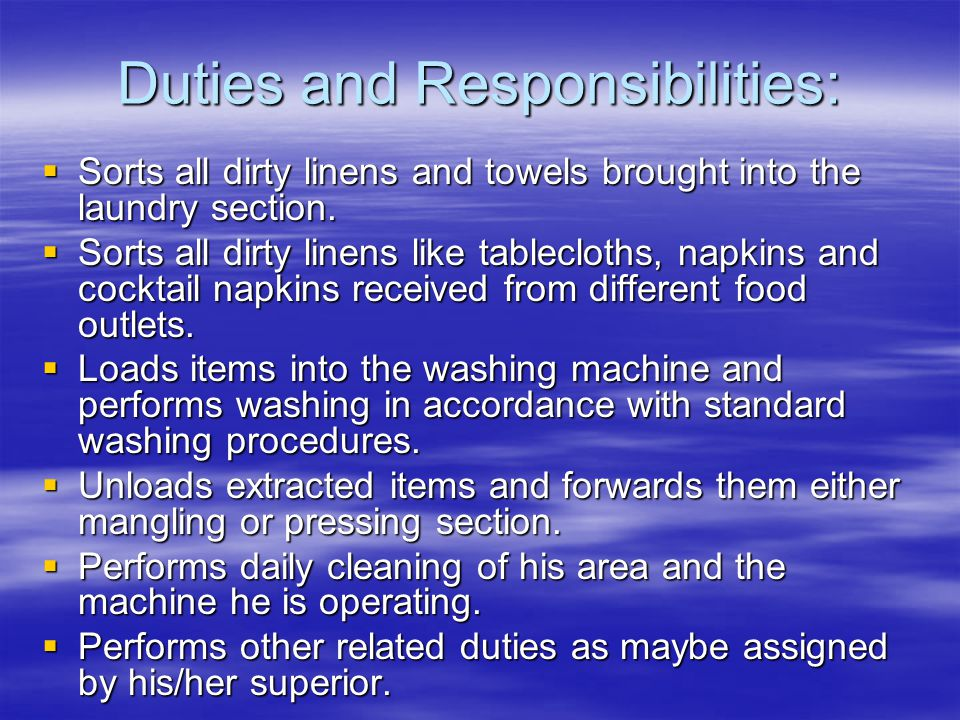 Duties and Responsibilities:  Sorts all dirty linens and towels brought into the laundry section.