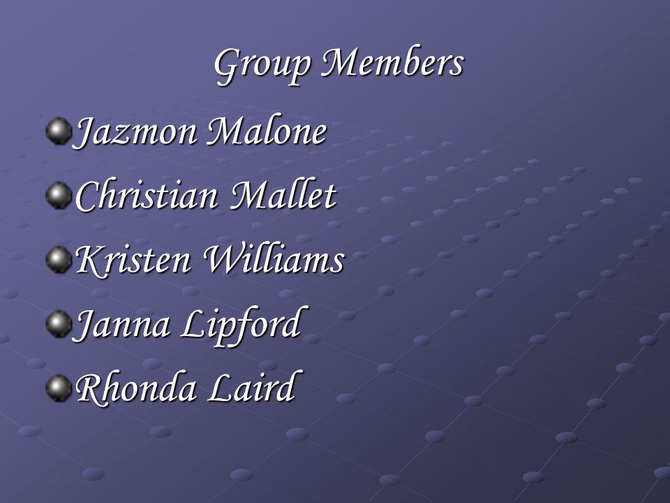 Group Members Jazmon Malone Christian Mallet Kristen Williams Janna Lipford Rhonda Laird