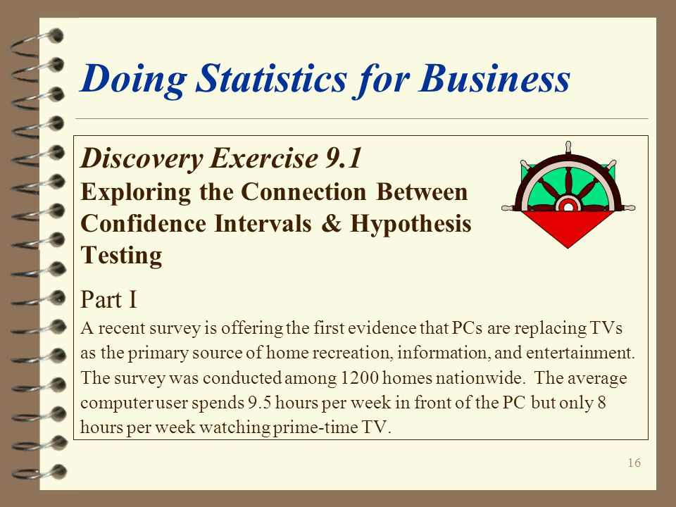 16 Doing Statistics for Business Discovery Exercise 9.1 Exploring the Connection Between Confidence Intervals & Hypothesis Testing Part I A recent sur
