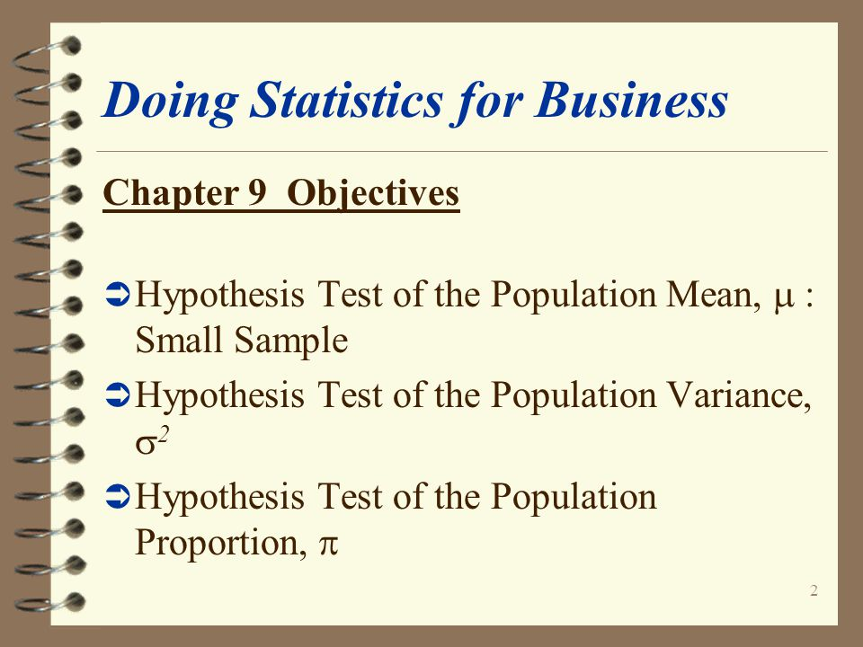 3 Doing Statistics for Business Chapter 9 Objectives (con't) Ü The Relationship Between Hypothesis Testing and Confidence Intervals
