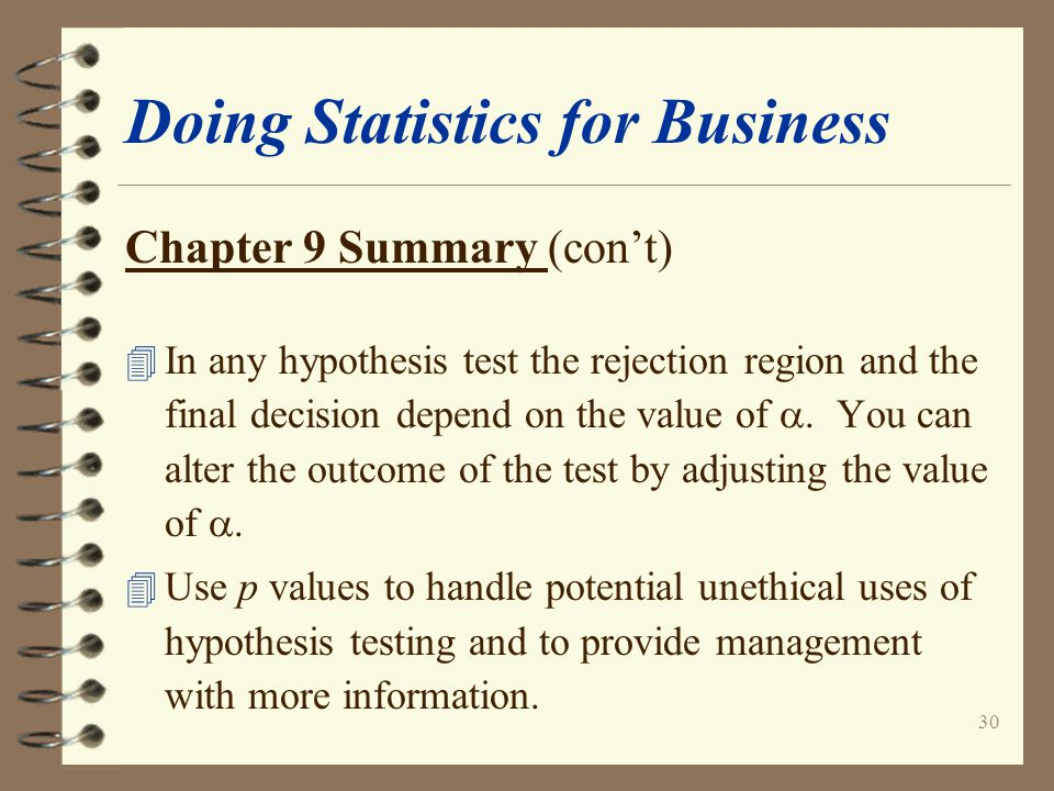 30 Doing Statistics for Business Chapter 9 Summary (con't) 4 In any hypothesis test the rejection region and the final decision depend on the value of .