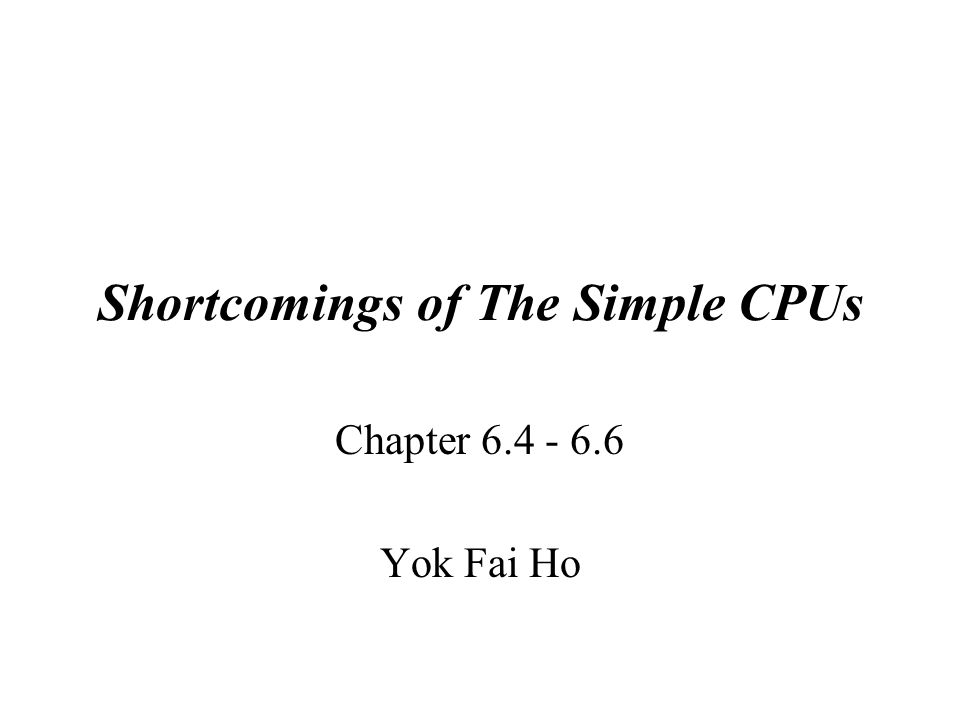 Shortcomings of The Simple CPUs In this section of the chapter, it go into more detail on how to design a faster and more efficient CPU.