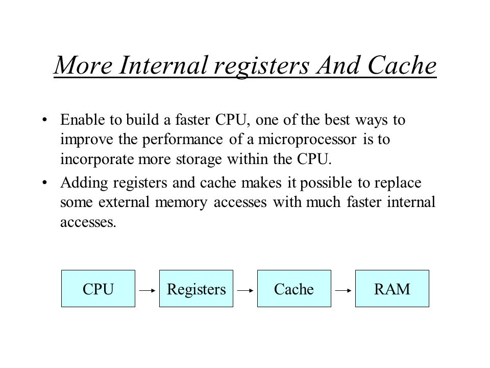 More Internal registers And Cache In most of our home PC, there are 256K-512K of cache in the CPUs.