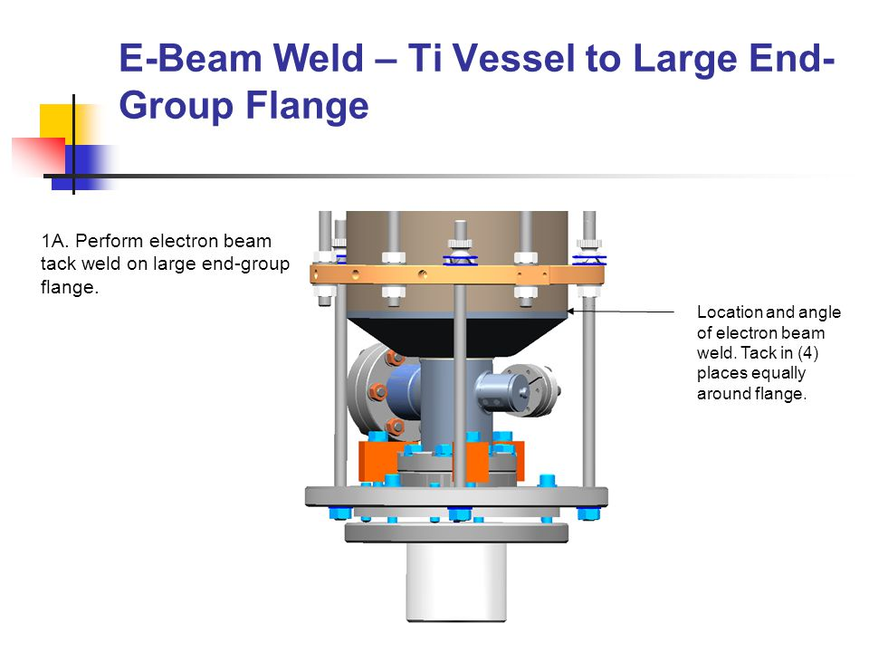 E-Beam Weld – Ti Vessel to Large End- Group Flange 1A.
