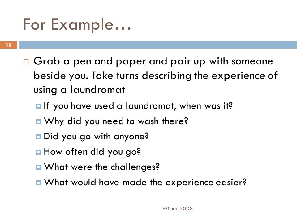 For Example…  Grab a pen and paper and pair up with someone beside you. Take turns describing the experience of using a laundromat  If you have used