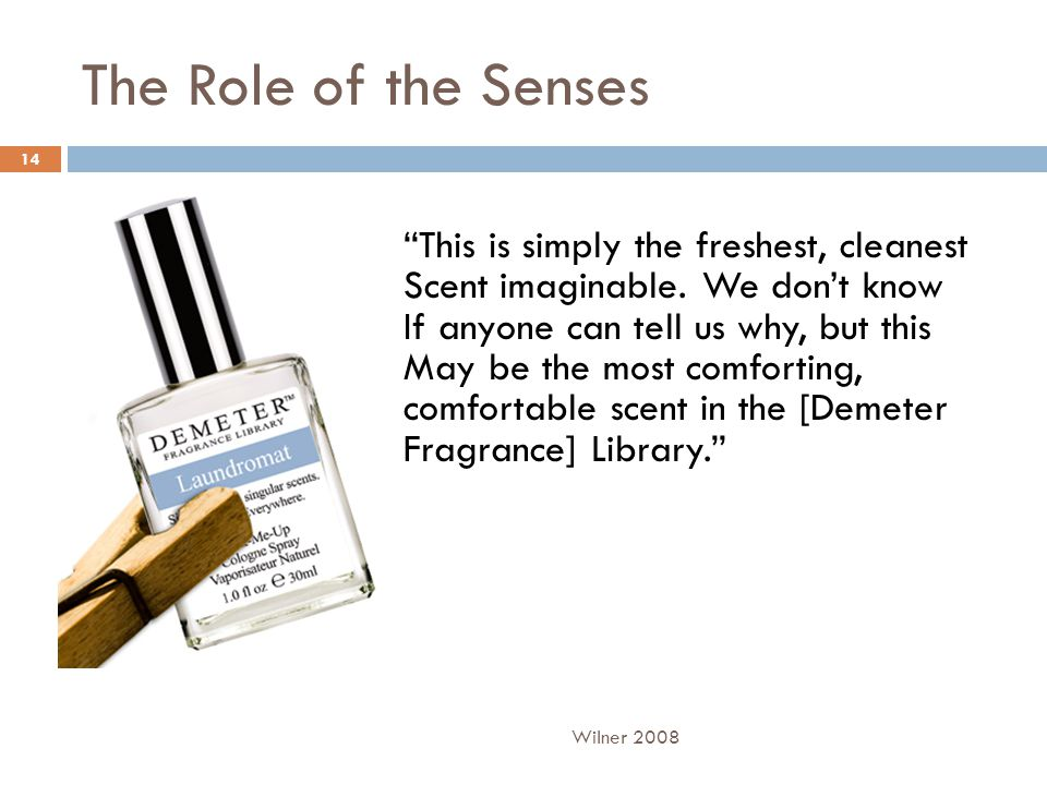 """The Role of the Senses """"This is simply the freshest, cleanest Scent imaginable. We don't know If anyone can tell us why, but this May be the most comf"""