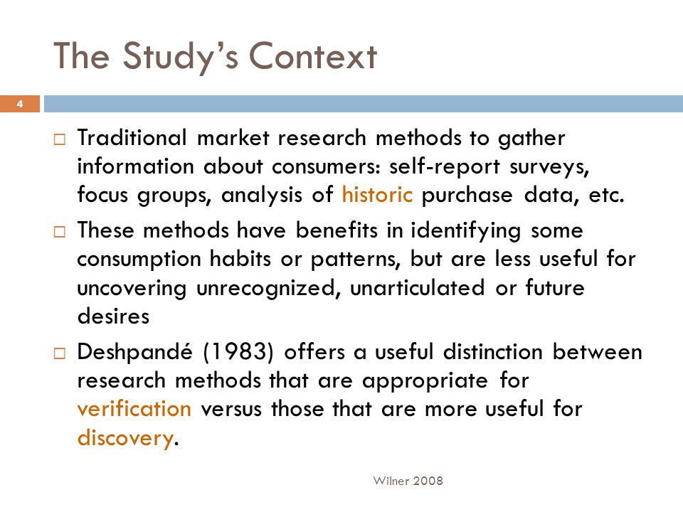 The Study's Context  Traditional market research methods to gather information about consumers: self-report surveys, focus groups, analysis of historic purchase data, etc.