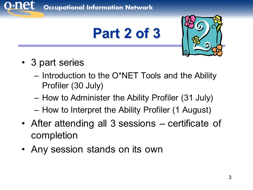 4 Session 2 - Learning Objectives Review available Ability Profiler materials Specify the contents of the O*NET Ability Profiler Discuss your administration options Review content and administration details of each subtest Announce availability of other support products