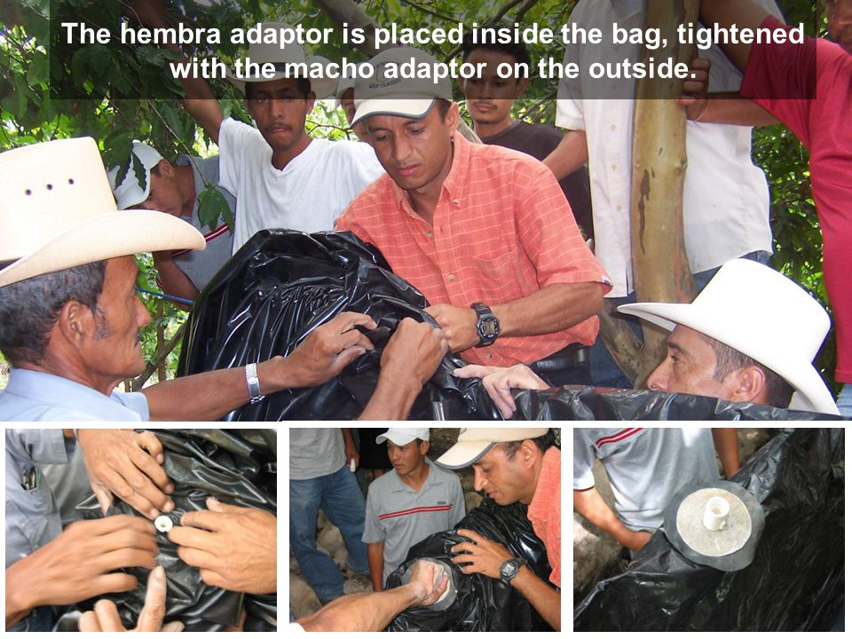 The hembra adaptor is placed inside the bag, tightened with the macho adaptor on the outside.